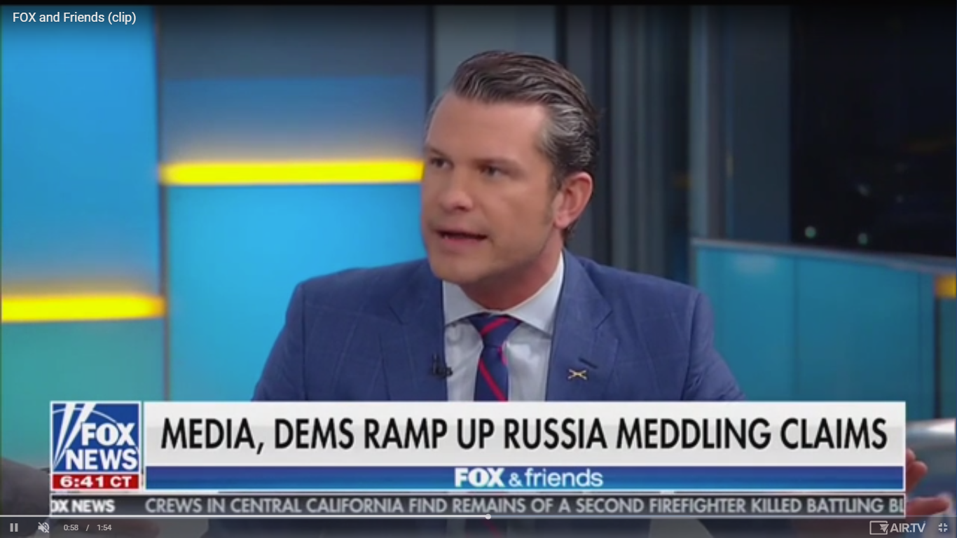 Fox's Pete Hegseth: Media and Democrats Are 'The Agents of Russia. Not Donald Trump'