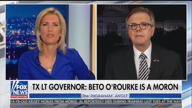 Texas Lt. Gov. Dan Patrick Tells Laura Ingraham That Beto O'Rourke Is 'Light in the Loafers'